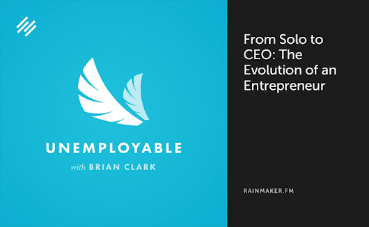From Solo to CEO: The Evolution of an Entrepreneur | Rainmaker.FM