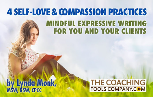 4 Self-Love & Compassion Practices for You and Your Clients by Lynda Monk, MSW, RSW, CPCC - The Launchpad - The Coaching Tools Company Blog