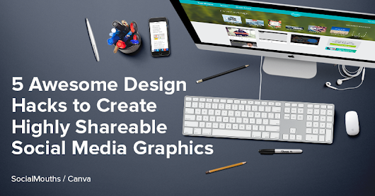 5 Awesome Design Hacks to Create Highly Shareable Social Media Graphics - socialmouths