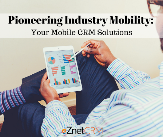 Pioneering Industry Mobility: Your Mobile CRM Solutions | eZnetCRMBlog