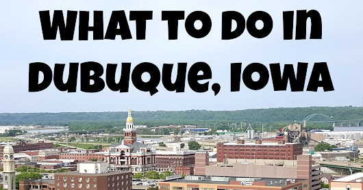 10 Things For Families To Do In Dubuque, Iowa