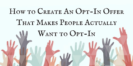 How to Create An Opt-In Offer That Makes People Actually Want to Opt-In
