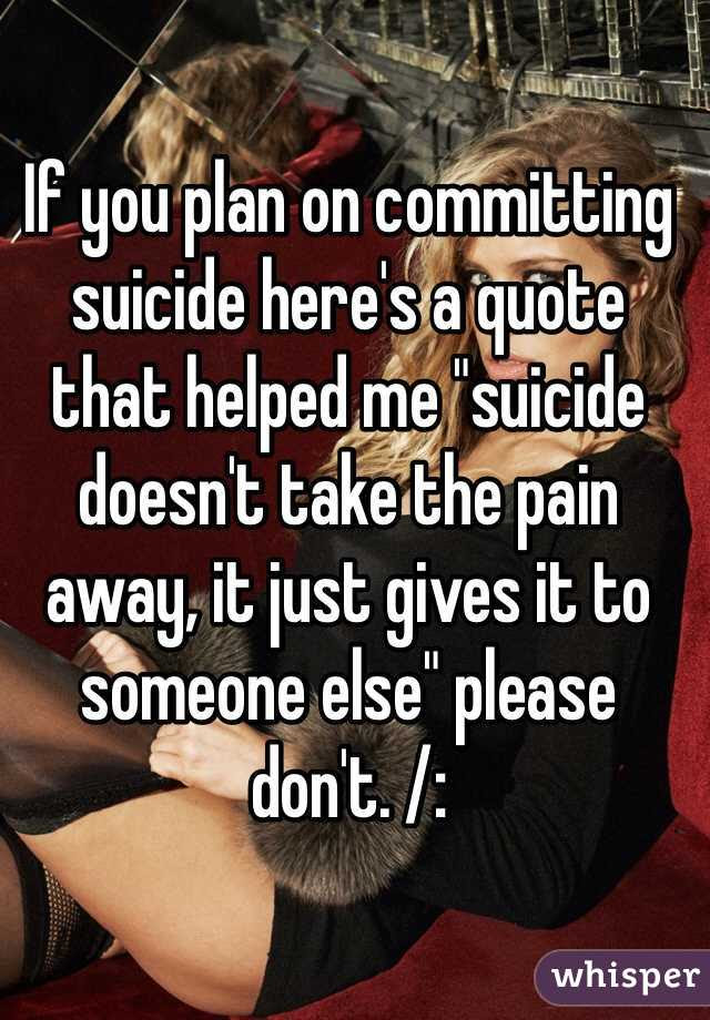 If You Plan On Committing Suicide Heres A Quote That Helped Me