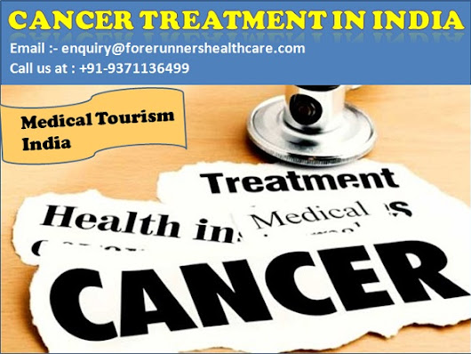 Cancer Treatment- Know why Medical Tourist Come to India for Treatment