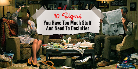 10 Signs You Have Too Much Stuff And Need To De-Clutter