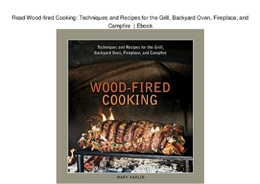 Read Wood-fired Cooking: Techniques and Recipes for the Grill, Backyard Oven, Fireplace, and Campfire | Ebook | Wood Fired Oven Cooking
