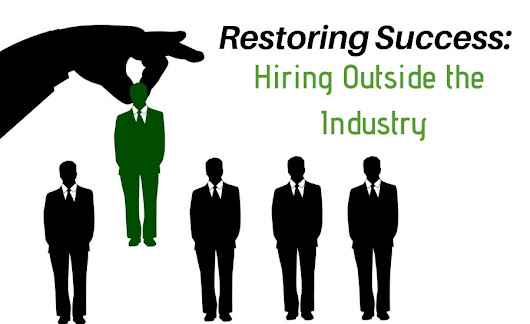 Restoring Success: Hiring Outside the Industry