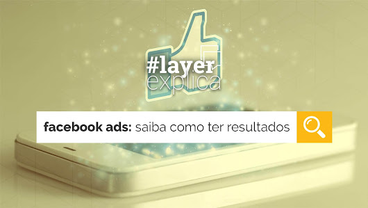 Facebook Ads: saiba como ter resultados - Layer Up