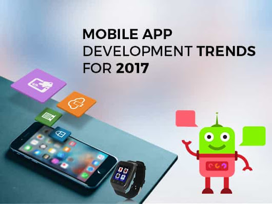 Top 3 Mobile App Development Trends for 2017 - Zaptech Solutions