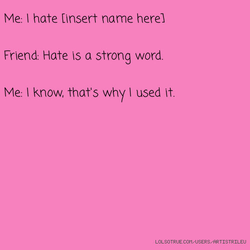 Hate Is A Strong Word Quotes