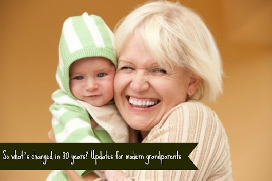 So what's changed in 30 years? Updates for modern grandparents