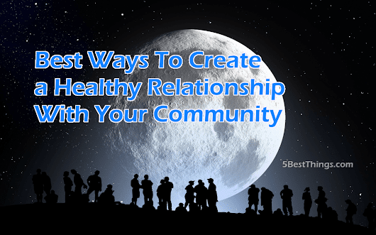 5 Best Ways To Create a Healthy Relationship With Your Community | 5BestThings