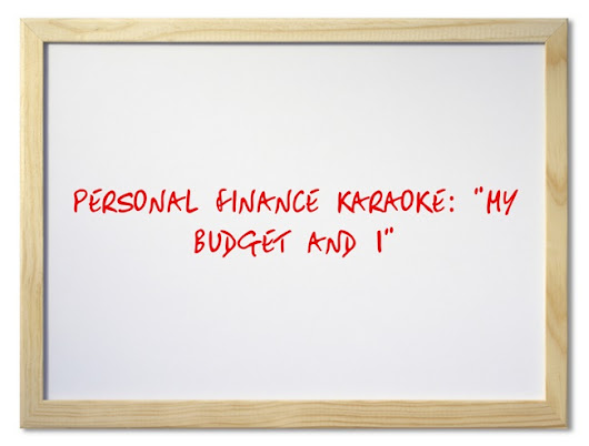 "Personal Finance Karaoke: ""My Budget and I"""
