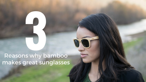 3 Reasons Why Bamboo Makes great Sunglasses.