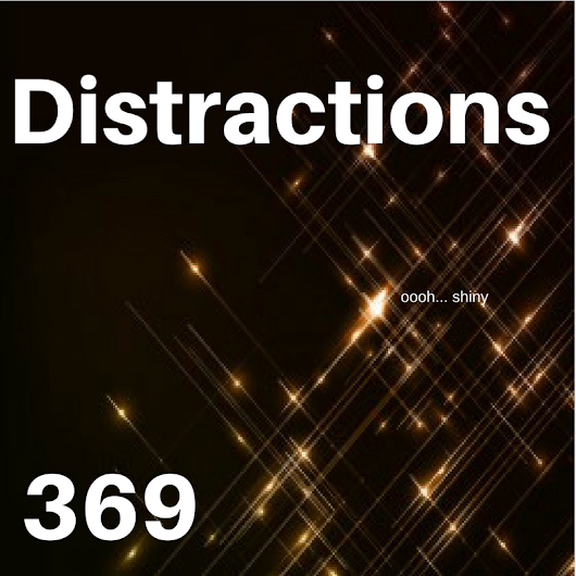 20 Questions Tuesday: 369 - Distractions