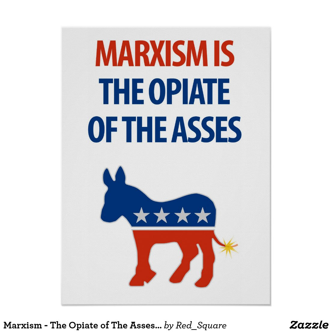 http://rlv.zcache.com/marxism_the_opiate_of_the_asses_protest_poster-r0720e663f2ac40f8b75f9f293149ccd5_wv4_8byvr_1024.jpg