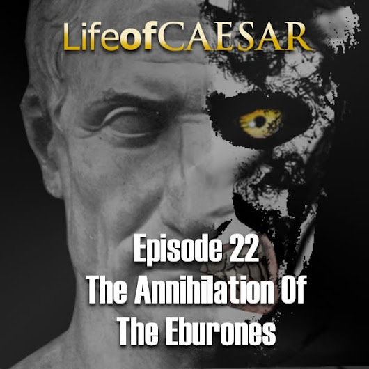 Life Of Caesar #22 - The Annhilation Of The Eburones