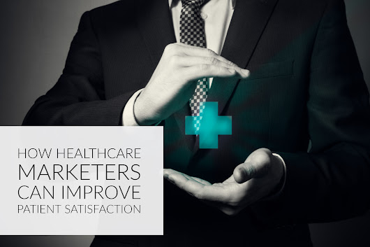 How Healthcare Marketers Can Improve Patient Satisfaction