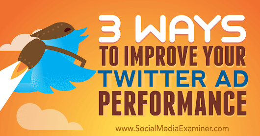3 Ways to Improve Your Twitter Ad Performance : Social Media Examiner
