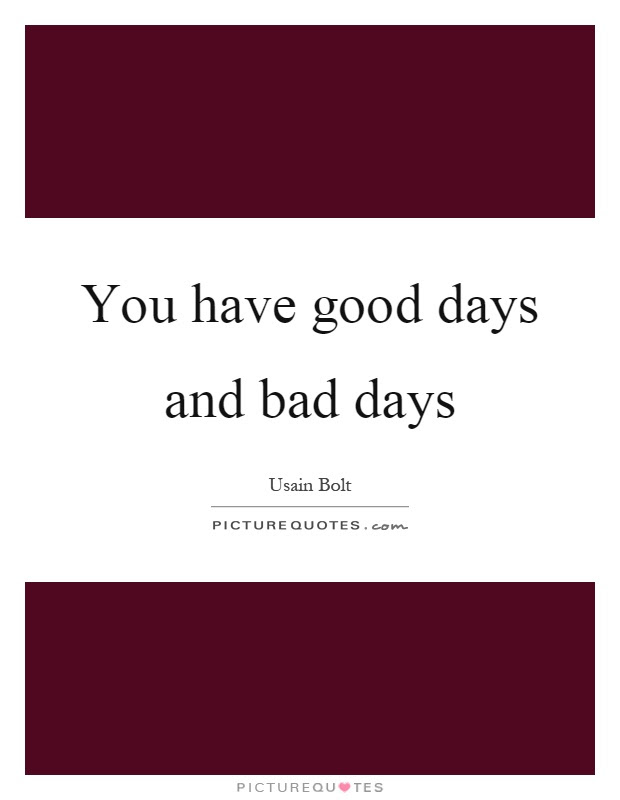 Good And Bad Days Quotes Sayings Good And Bad Days Picture Quotes