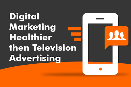 Digital Marketing healthier than Television Advertising…