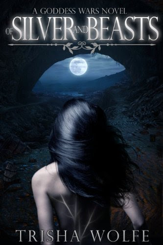Of Silver and Beasts (Goddess Wars 1) by Trisha Wolfe