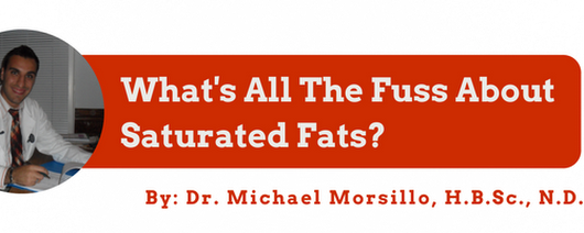 Saturated Fats And Cardiovascular Disease | Newmarket Naturopathic Clinic - Dr. Michael Morsillo 905-898-1844 ext. 135