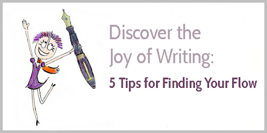 5 Tips for Discovering the Joy of Writing