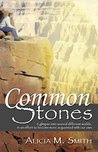 Common Stones: A glimpse into several different worlds, in an effort to become more acquainted with our own