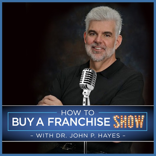 How To Buy A Franchise Show | Dr. John Hayes provides insight on how to buy and operate a franchise by Dr. John Hayes on Apple Podcasts