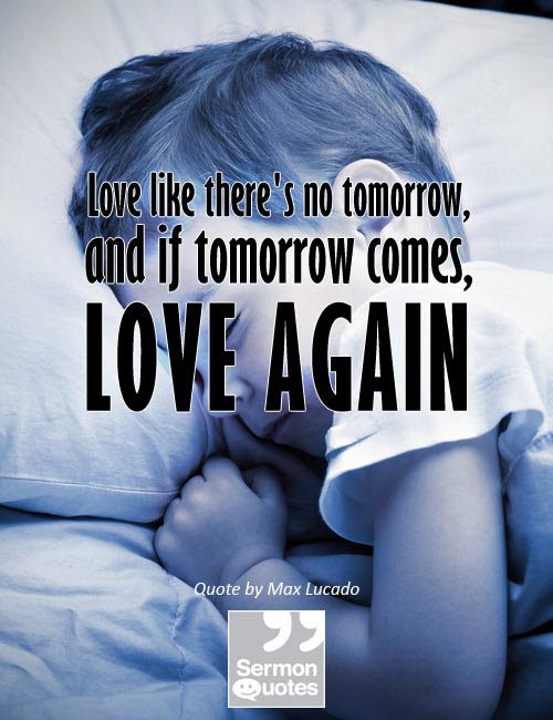 Love Like Theres No Tomorrow Sermonquotes
