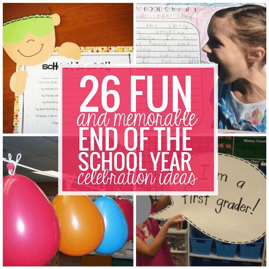 26 Fun and Memorable End of the School Year Celebration Ideas - Teach Junkie