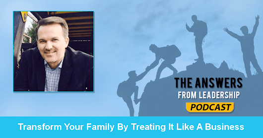 Transform Your Family By Treating It Like A Business - Joseph Lalonde