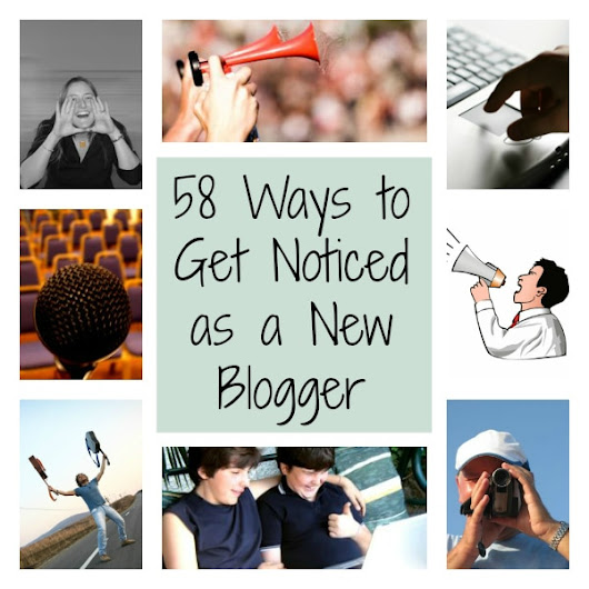 58 Ways to Get Noticed as a New Blogger