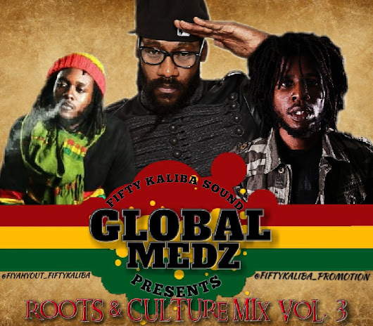 Fifty Kaliba Sound Presents Global Medz Roots And Culture MixVol.3 | Mixtape - Dancehall Usa