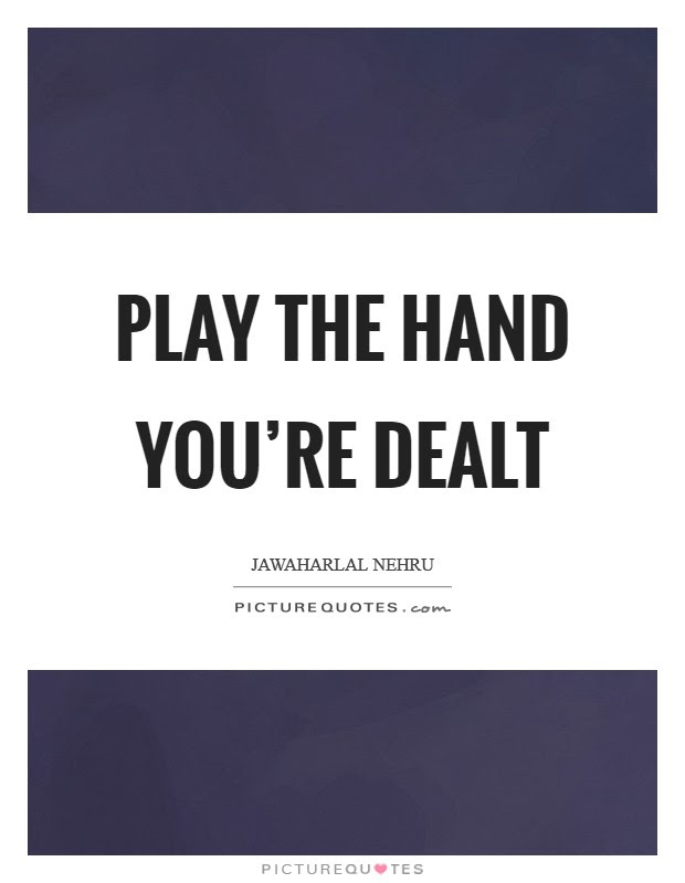 Play The Hand Youre Dealt Picture Quotes