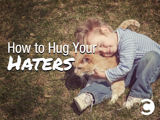 How to Hug Your Haters | Convince and Convert: Social Media Strategy and Content Marketing Strategy