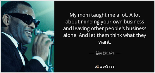 Image: Ray Charles quote: My mom taught me a lot. A lot about minding...