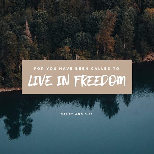 Galatians 5:13 NLT; For you have been called to live in freedom, my brothers and sisters. But don't use your freedom to satisfy your sinful nature. Instead, use your freedom to serve one another in love.