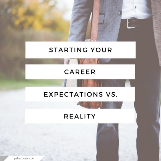 Starting Your Career - Expectations Vs Reality | P.S. Barbosa