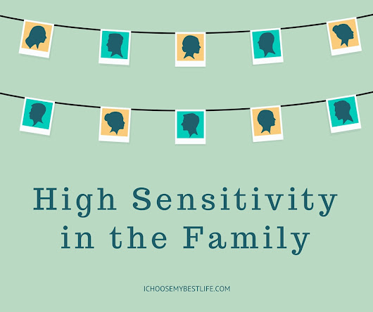 High Sensitivity in the Family - I Choose My Best Life