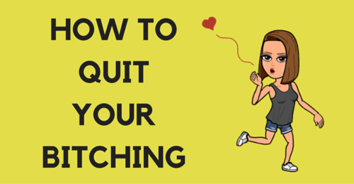 How to Quit Your Bitching - bitchinsuburbia.com