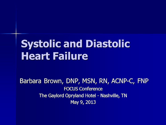 Systolic and Diastolic Heart Failure Barbara Brown, DNP, MSN, RN, ACNP-C, FNP Barbara Brown, DNP, MSN, RN, ACNP-C, FNP FOCUS Conference The Gaylord Op