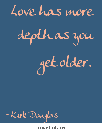 Kirk Douglas Image Quotes Love Has More Depth As You Get Older