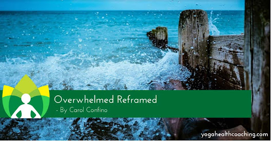 Overwhelmed Reframed - Yoga Health Coaching