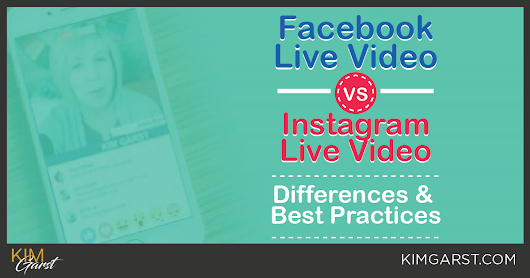 Facebook Live vs. Instagram Live: Differences & Best Practices - Kim Garst | Marketing Strategies that WORK