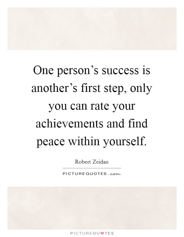 One Persons Success Is Anothers First Step Only You Can Rate