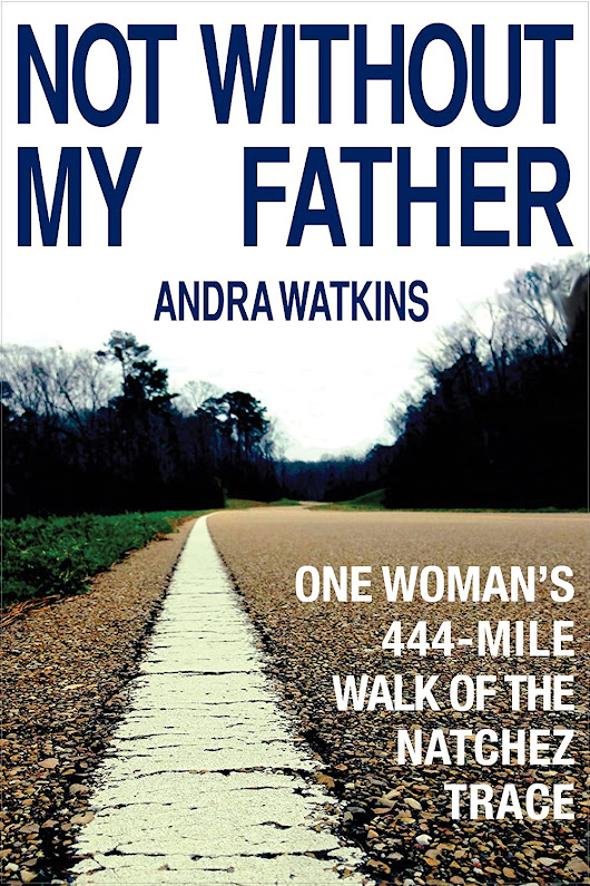 Not Without My Father: One Woman's 444-Mile Walk of the Natchez Trace by Andra Watkins – Interview and Excerpt