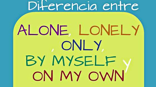 Diferencia entre Alone, Only y Lonely