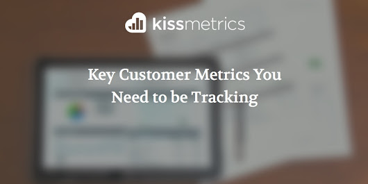 Key Customer Metrics You Need to be Tracking (Infographic)